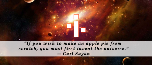 If you wish to make an apple pie from scratch, you must first invent the universe